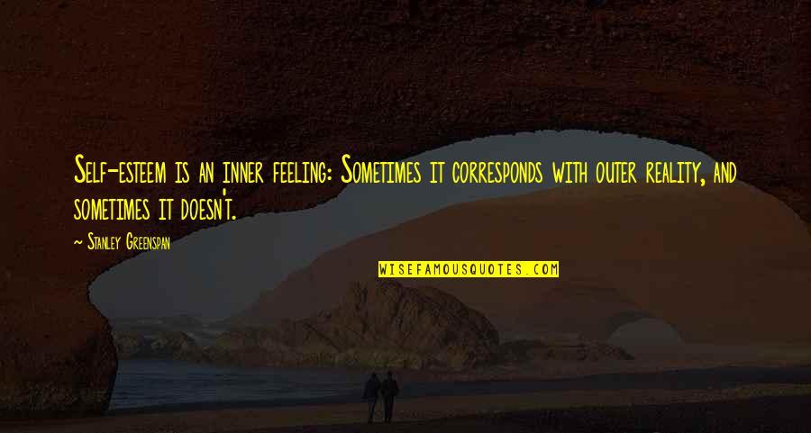 Inner Feelings Quotes By Stanley Greenspan: Self-esteem is an inner feeling: Sometimes it corresponds