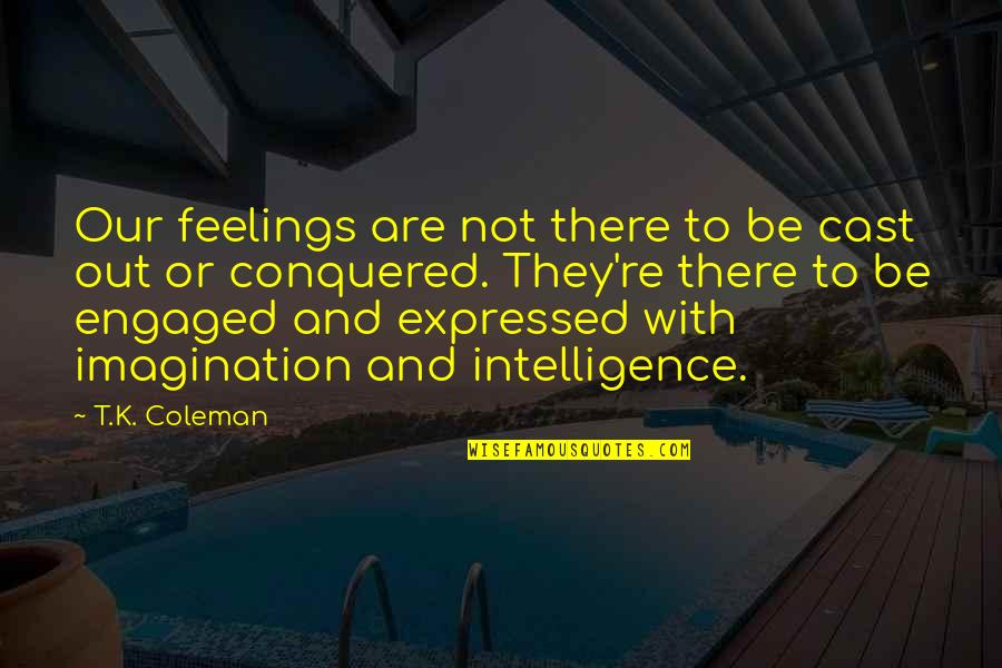Inner Feelings Quotes By T.K. Coleman: Our feelings are not there to be cast