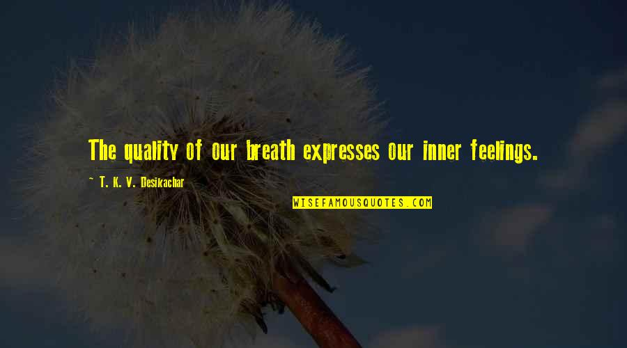 Inner Feelings Quotes By T. K. V. Desikachar: The quality of our breath expresses our inner