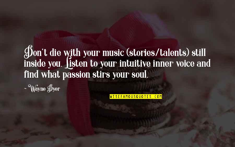 Inner Feelings Quotes By Wayne Dyer: Don't die with your music (stories/talents) still inside