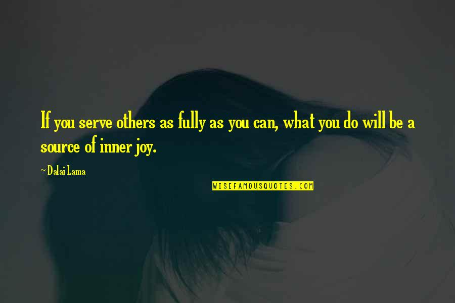 Inner Source Quotes By Dalai Lama: If you serve others as fully as you