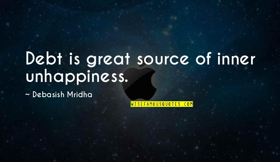 Inner Source Quotes By Debasish Mridha: Debt is great source of inner unhappiness.