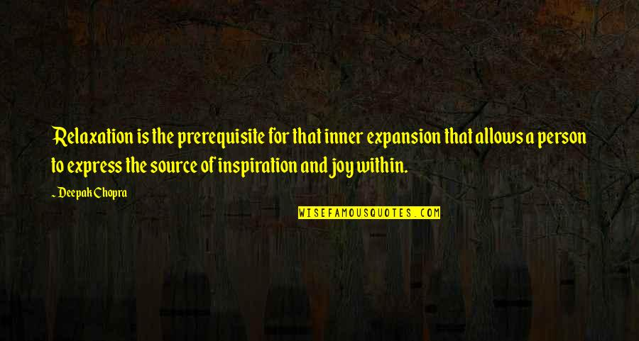 Inner Source Quotes By Deepak Chopra: Relaxation is the prerequisite for that inner expansion
