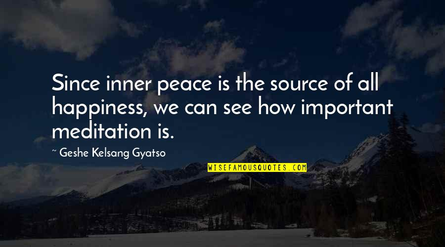 Inner Source Quotes By Geshe Kelsang Gyatso: Since inner peace is the source of all
