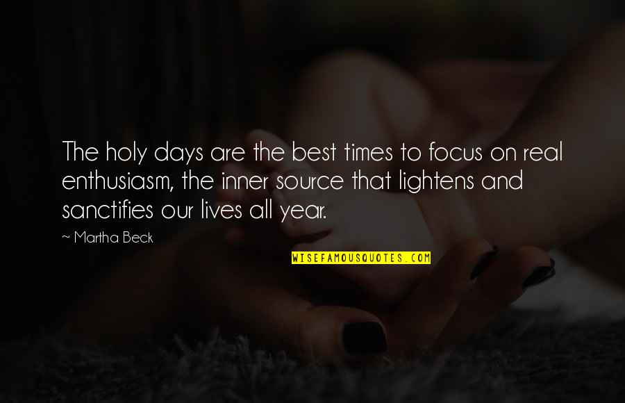 Inner Source Quotes By Martha Beck: The holy days are the best times to