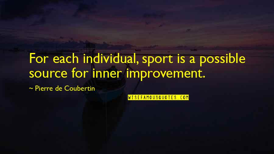 Inner Source Quotes By Pierre De Coubertin: For each individual, sport is a possible source