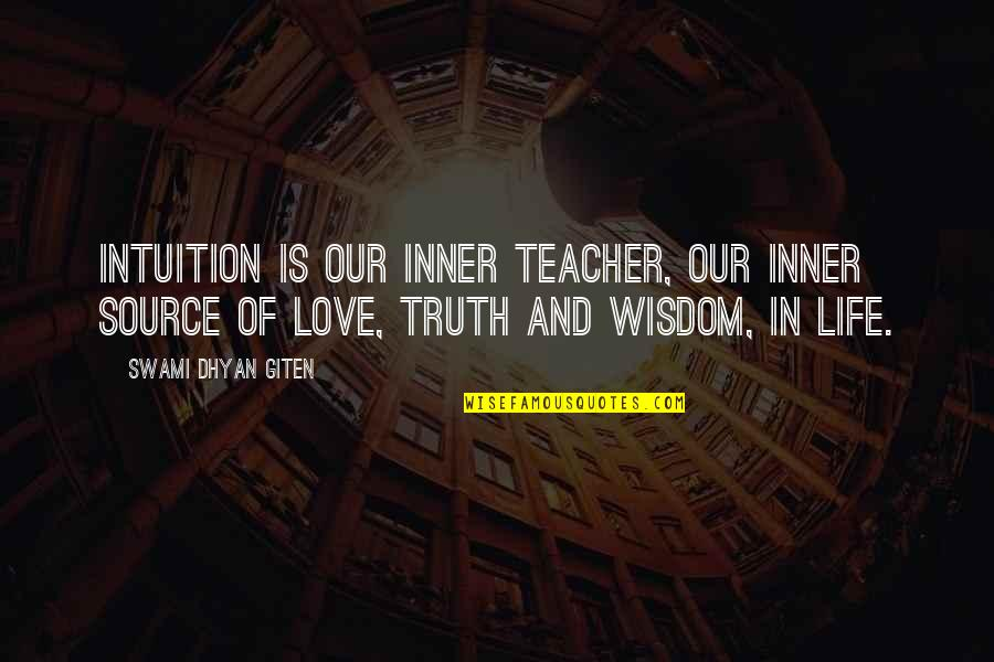 Inner Source Quotes By Swami Dhyan Giten: Intuition is our inner teacher, our inner source