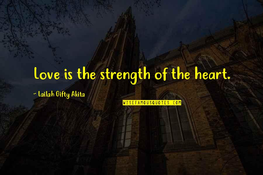 Inner Strength And Happiness Quotes By Lailah Gifty Akita: Love is the strength of the heart.