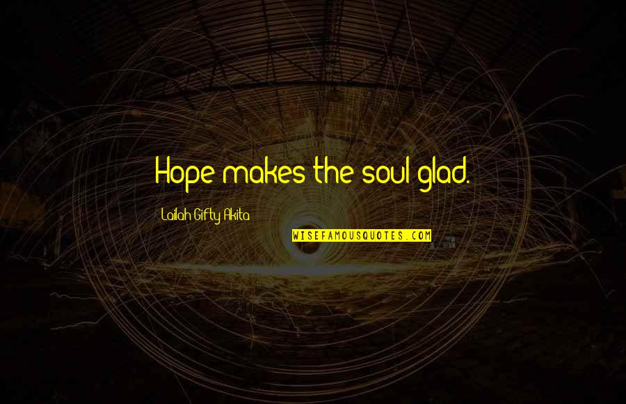 Inner Strength And Happiness Quotes By Lailah Gifty Akita: Hope makes the soul glad.