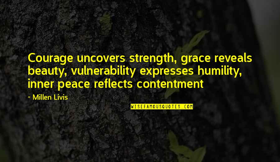 Inner Strength And Happiness Quotes By Millen Livis: Courage uncovers strength, grace reveals beauty, vulnerability expresses