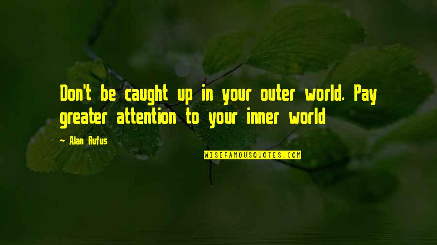 Inner World Outer World Quotes By Alan Rufus: Don't be caught up in your outer world.