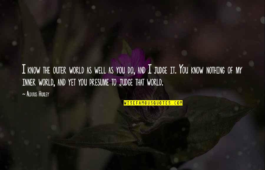 Inner World Outer World Quotes By Aldous Huxley: I know the outer world as well as