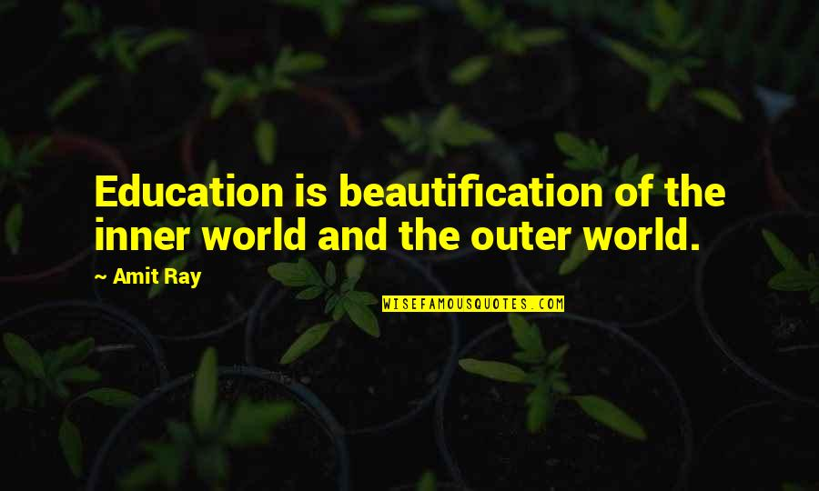 Inner World Outer World Quotes By Amit Ray: Education is beautification of the inner world and
