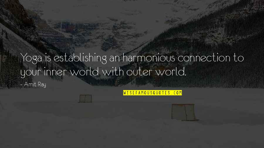 Inner World Outer World Quotes By Amit Ray: Yoga is establishing an harmonious connection to your