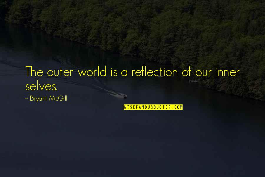 Inner World Outer World Quotes By Bryant McGill: The outer world is a reflection of our