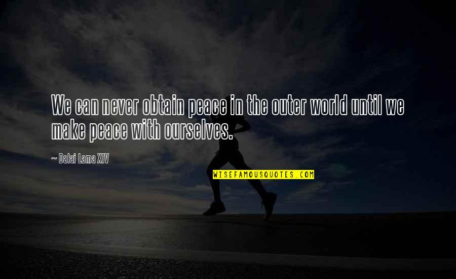 Inner World Outer World Quotes By Dalai Lama XIV: We can never obtain peace in the outer