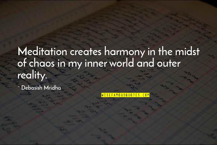 Inner World Outer World Quotes By Debasish Mridha: Meditation creates harmony in the midst of chaos