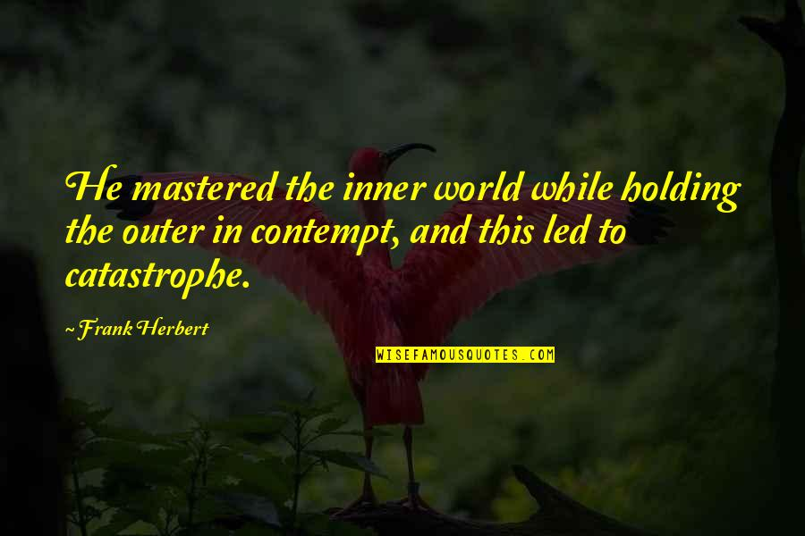 Inner World Outer World Quotes By Frank Herbert: He mastered the inner world while holding the