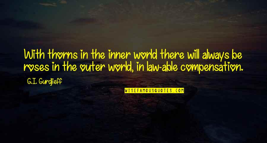 Inner World Outer World Quotes By G.I. Gurdjieff: With thorns in the inner world there will