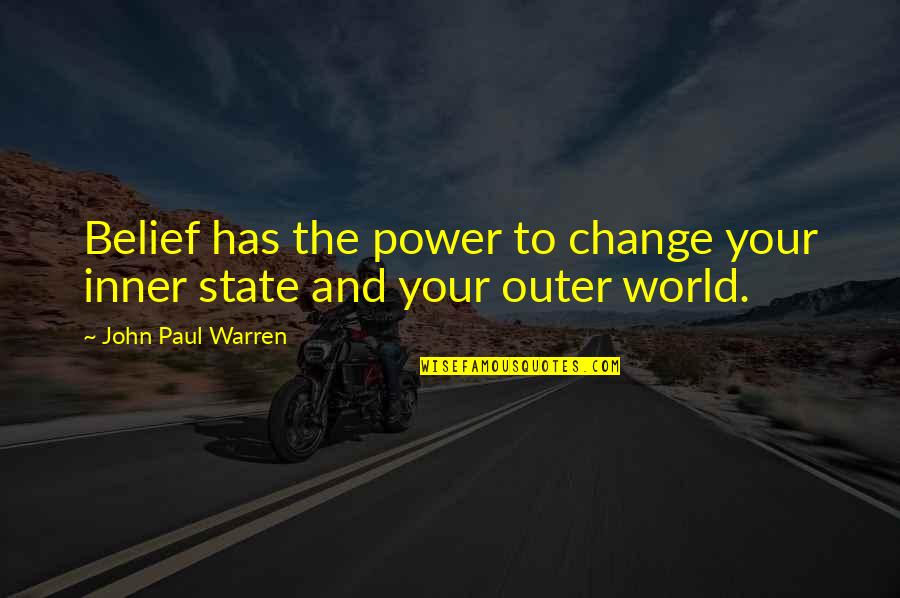 Inner World Outer World Quotes By John Paul Warren: Belief has the power to change your inner