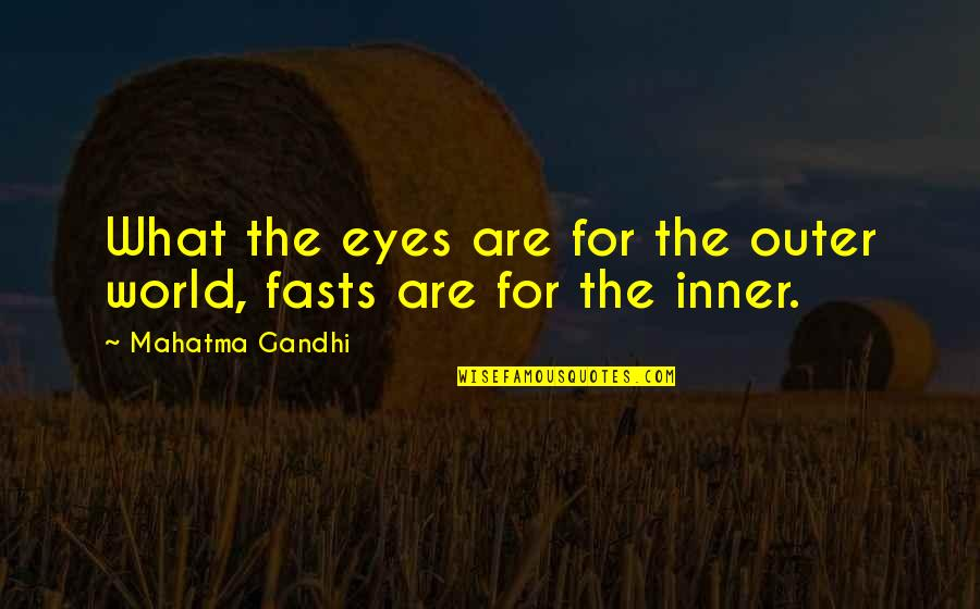 Inner World Outer World Quotes By Mahatma Gandhi: What the eyes are for the outer world,