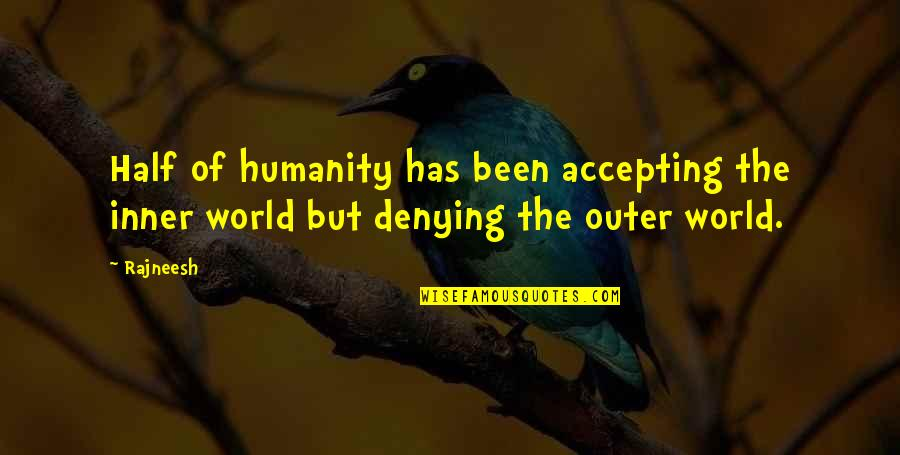 Inner World Outer World Quotes By Rajneesh: Half of humanity has been accepting the inner