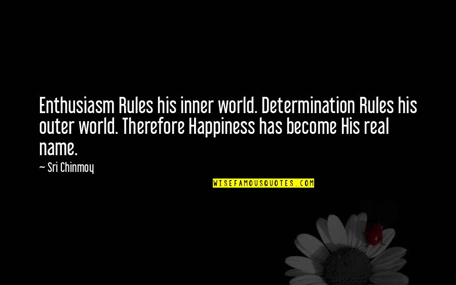 Inner World Outer World Quotes By Sri Chinmoy: Enthusiasm Rules his inner world. Determination Rules his