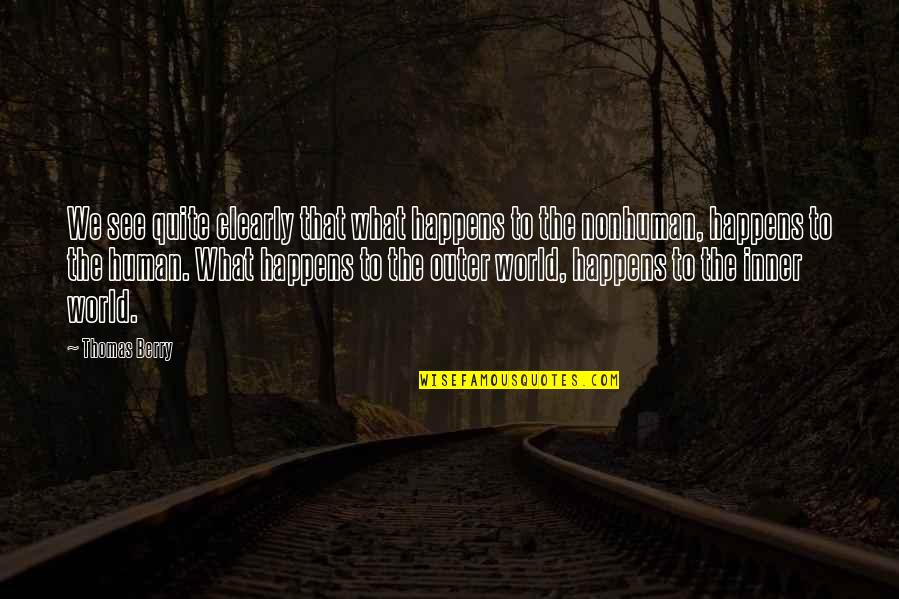 Inner World Outer World Quotes By Thomas Berry: We see quite clearly that what happens to