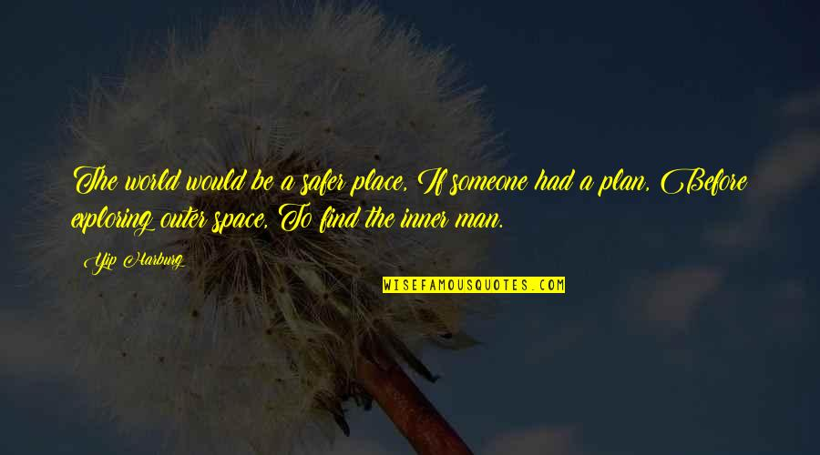 Inner World Outer World Quotes By Yip Harburg: The world would be a safer place, If