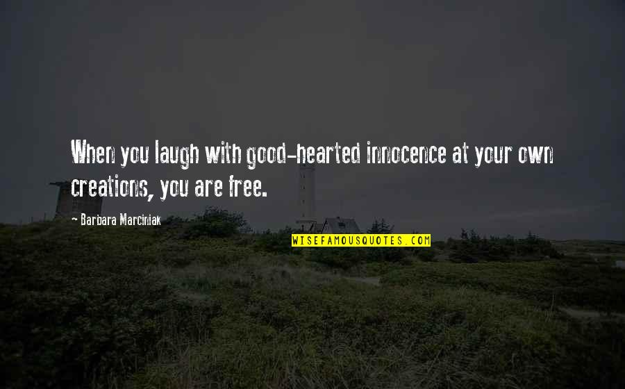 Innocence At Its Best Quotes By Barbara Marciniak: When you laugh with good-hearted innocence at your