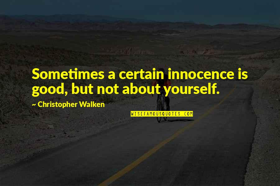 Innocence At Its Best Quotes By Christopher Walken: Sometimes a certain innocence is good, but not