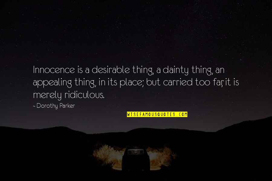 Innocence At Its Best Quotes By Dorothy Parker: Innocence is a desirable thing, a dainty thing,