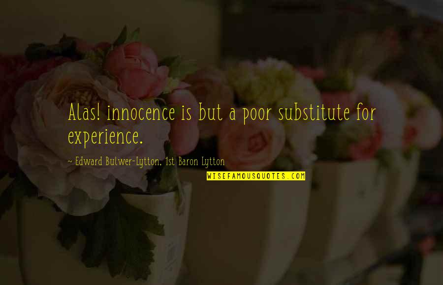 Innocence At Its Best Quotes By Edward Bulwer-Lytton, 1st Baron Lytton: Alas! innocence is but a poor substitute for