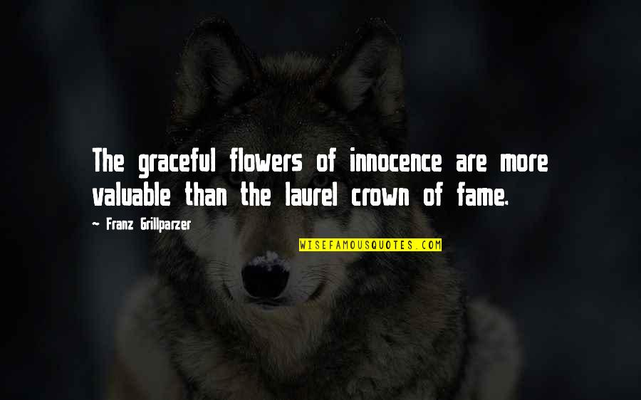 Innocence At Its Best Quotes By Franz Grillparzer: The graceful flowers of innocence are more valuable