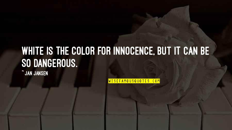 Innocence At Its Best Quotes By Jan Jansen: White is The color for innocence, but iT