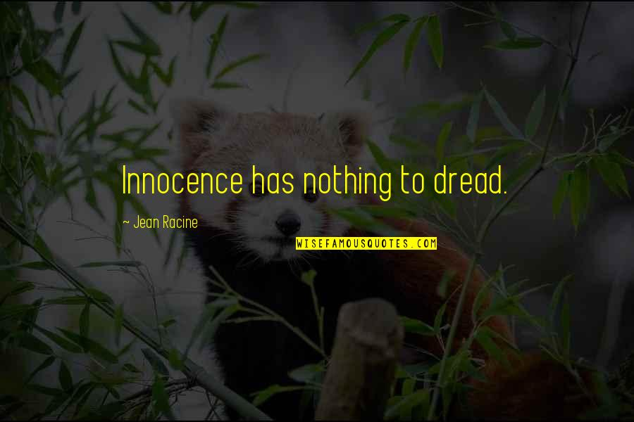 Innocence At Its Best Quotes By Jean Racine: Innocence has nothing to dread.