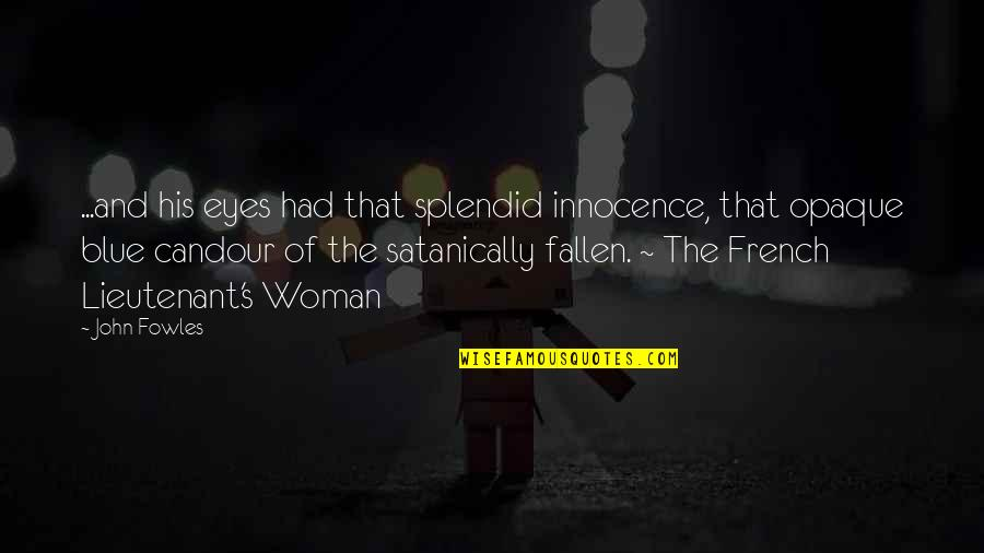 Innocence At Its Best Quotes By John Fowles: ...and his eyes had that splendid innocence, that