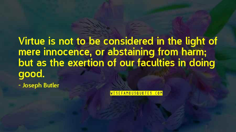 Innocence At Its Best Quotes By Joseph Butler: Virtue is not to be considered in the
