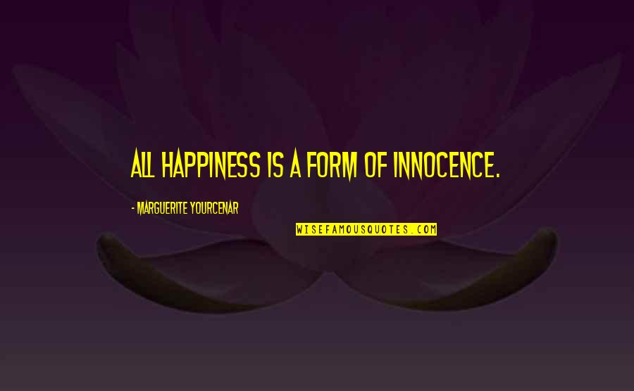 Innocence At Its Best Quotes By Marguerite Yourcenar: All happiness is a form of innocence.