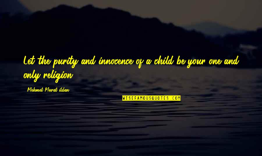 Innocence At Its Best Quotes By Mehmet Murat Ildan: Let the purity and innocence of a child