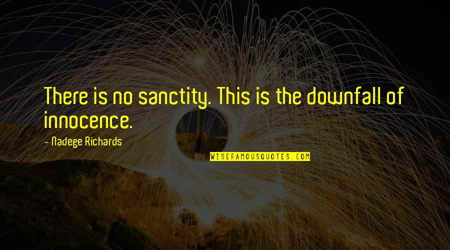 Innocence At Its Best Quotes By Nadege Richards: There is no sanctity. This is the downfall
