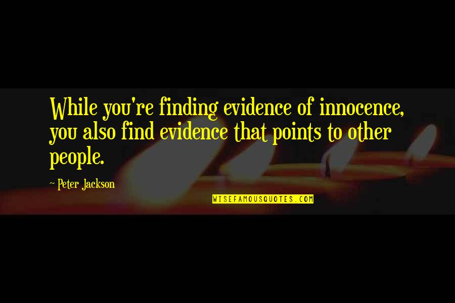 Innocence At Its Best Quotes By Peter Jackson: While you're finding evidence of innocence, you also