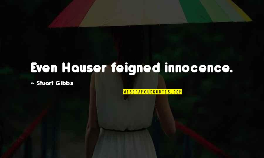 Innocence At Its Best Quotes By Stuart Gibbs: Even Hauser feigned innocence.