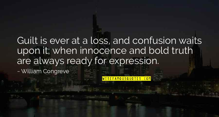 Innocence At Its Best Quotes By William Congreve: Guilt is ever at a loss, and confusion