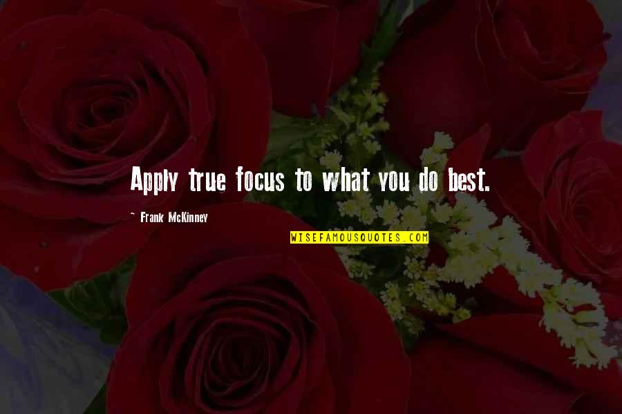 Innocence Goodreads Quotes By Frank McKinney: Apply true focus to what you do best.