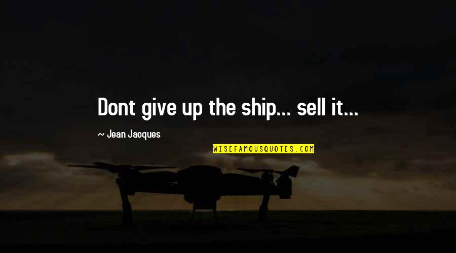 Innocence Goodreads Quotes By Jean Jacques: Dont give up the ship... sell it...