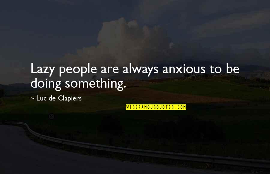 Innocence Goodreads Quotes By Luc De Clapiers: Lazy people are always anxious to be doing
