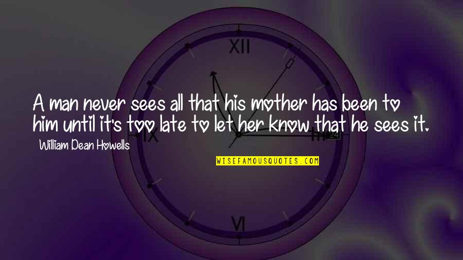 Innocence Goodreads Quotes By William Dean Howells: A man never sees all that his mother