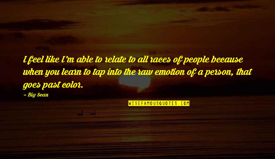 Innocence In The Catcher In The Rye Quotes By Big Sean: I feel like I'm able to relate to