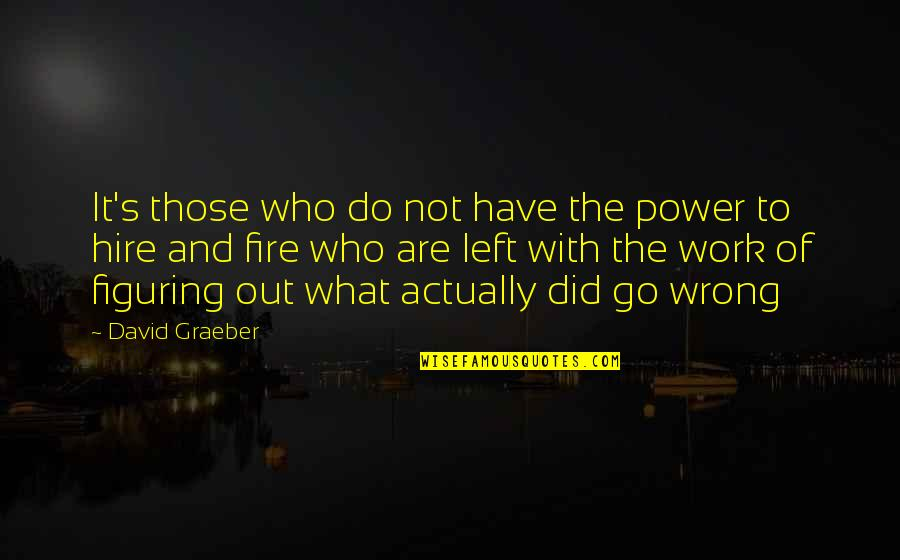 Innocence In The Catcher In The Rye Quotes By David Graeber: It's those who do not have the power